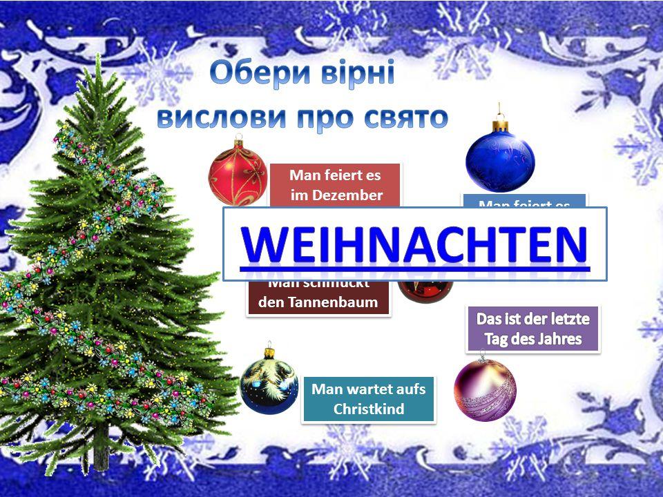 Man feiert es im Dezember Man feiert es im Dezember Man feiert es im Januar Man feiert es im Januar Man schmückt den Tannenbaum Man wartet aufs Christkind