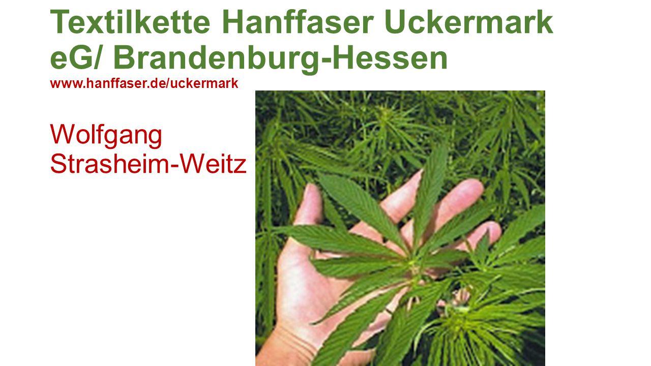 Aufbau einer Solidarischen Textilkette Hanffaser Uckermark eG/ Brandenburg-Hessen www.hanffaser.de/uckermark Wolfgang Strasheim-Weitz