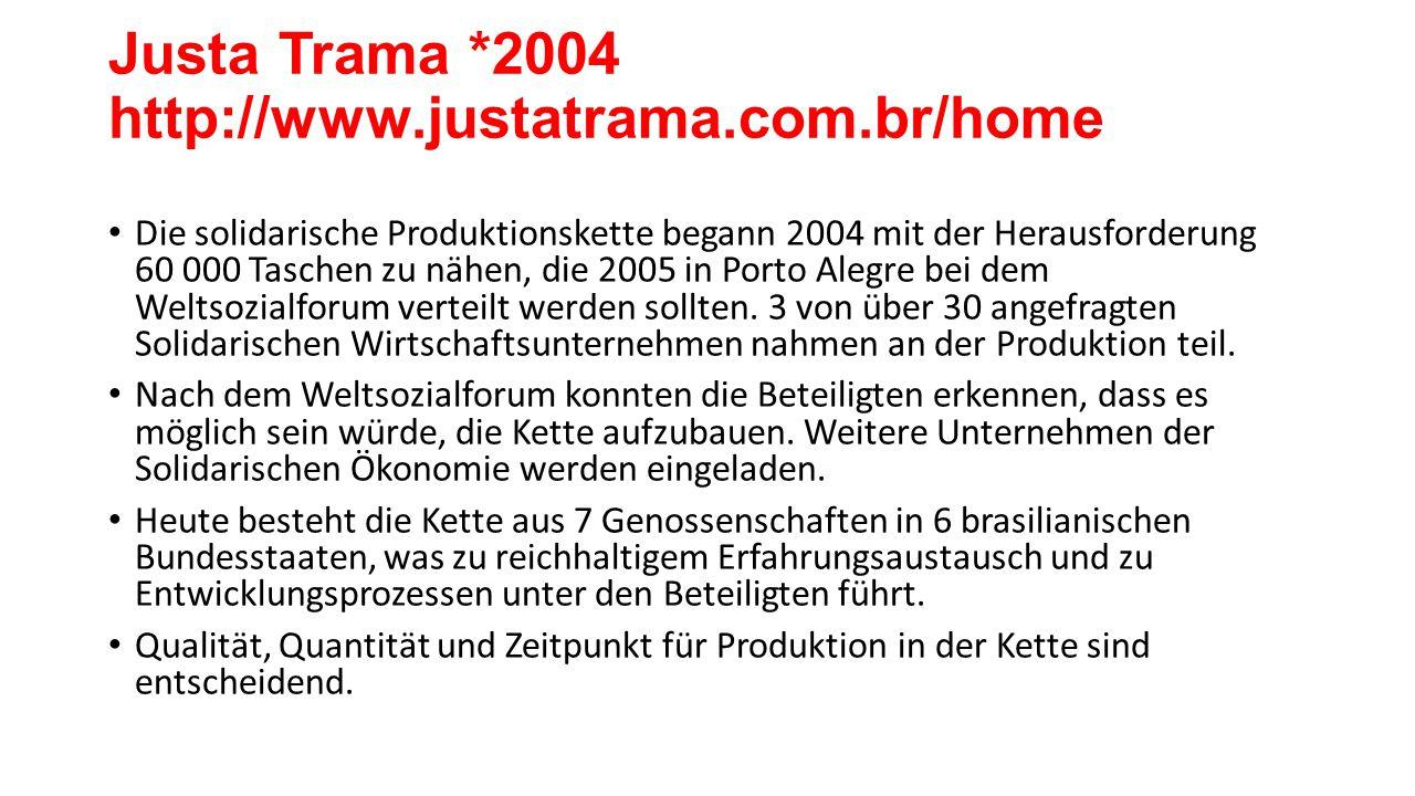Justa Trama *2004 http://www.justatrama.com.br/home Die solidarische Produktionskette begann 2004 mit der Herausforderung 60 000 Taschen zu nähen, die 2005 in Porto Alegre bei dem Weltsozialforum verteilt werden sollten.