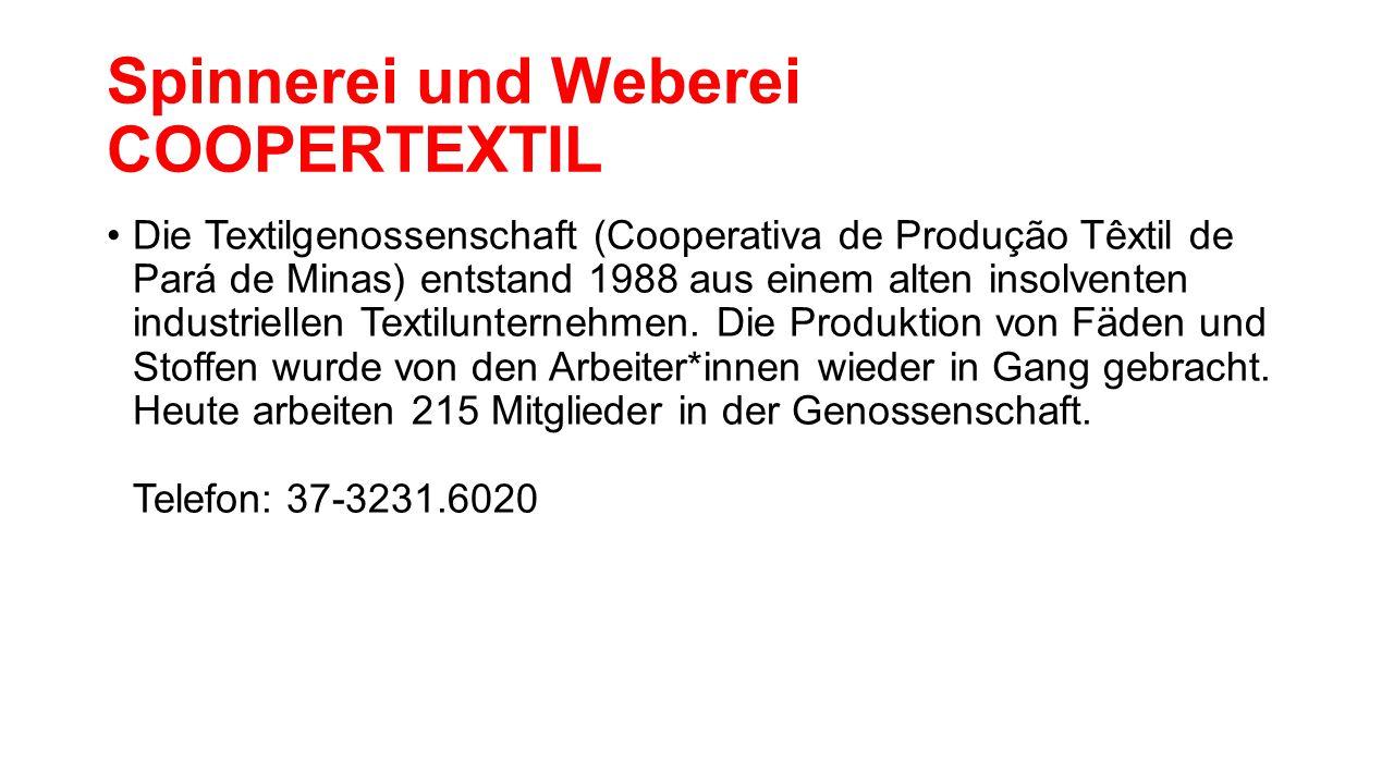 Spinnerei und Weberei COOPERTEXTIL Die Textilgenossenschaft (Cooperativa de Produção Têxtil de Pará de Minas) entstand 1988 aus einem alten insolventen industriellen Textilunternehmen.
