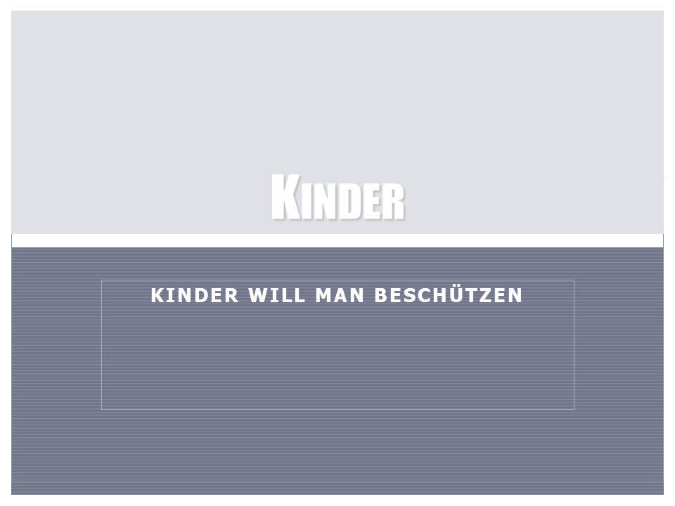 KINDER WILL MAN BESCHÜTZEN K INDER