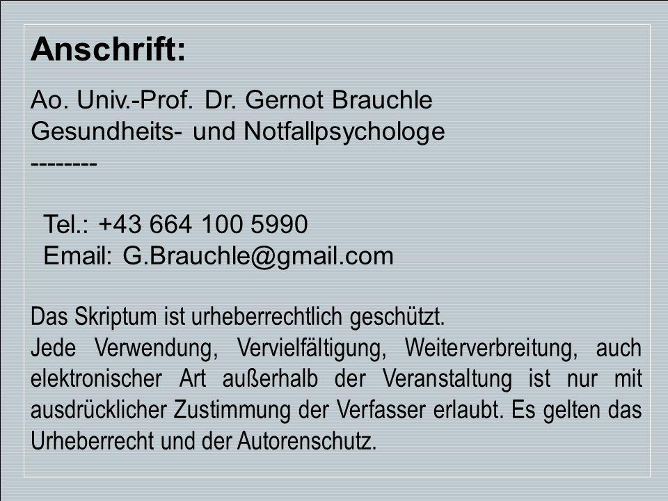 39 Anschrift: Ao. Univ.-Prof. Dr. Gernot Brauchle Gesundheits- und Notfallpsychologe -------- Tel.: +43 664 100 5990 Email: G.Brauchle@gmail.com Das S
