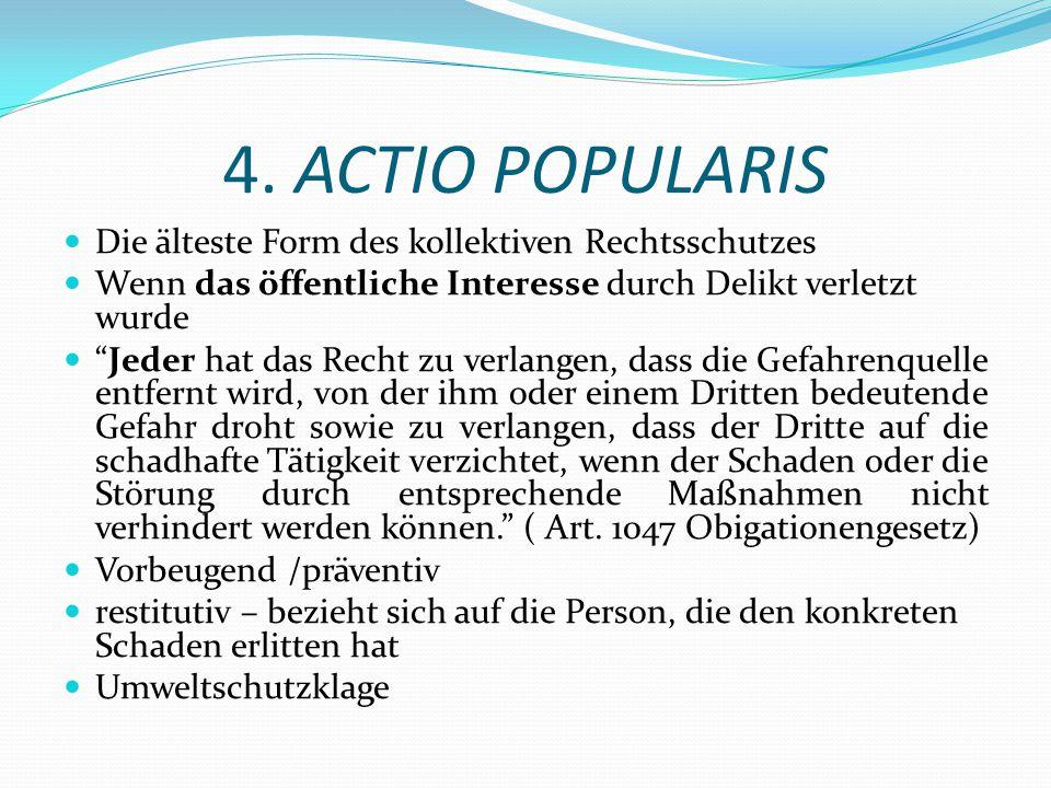 """4. ACTIO POPULARIS Die älteste Form des kollektiven Rechtsschutzes Wenn das öffentliche Interesse durch Delikt verletzt wurde """"Jeder hat das Recht zu"""