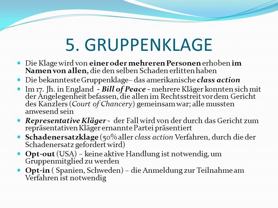 5. GRUPPENKLAGE Die Klage wird von einer oder mehreren Personen erhoben im Namen von allen, die den selben Schaden erlitten haben Die bekannteste Grup