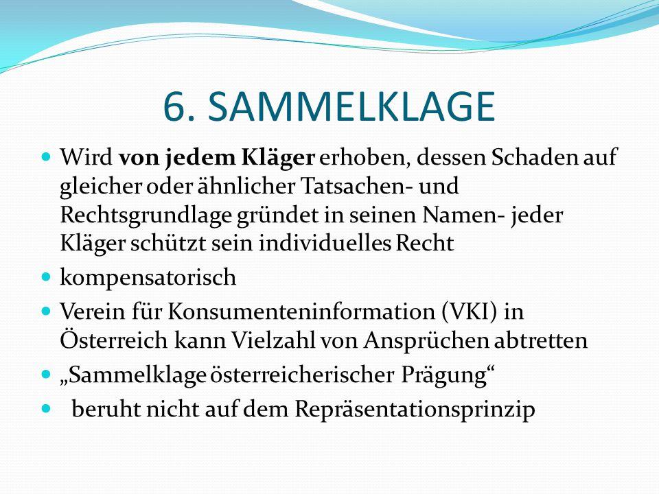 6. SAMMELKLAGE Wird von jedem Kläger erhoben, dessen Schaden auf gleicher oder ähnlicher Tatsachen- und Rechtsgrundlage gründet in seinen Namen- jeder