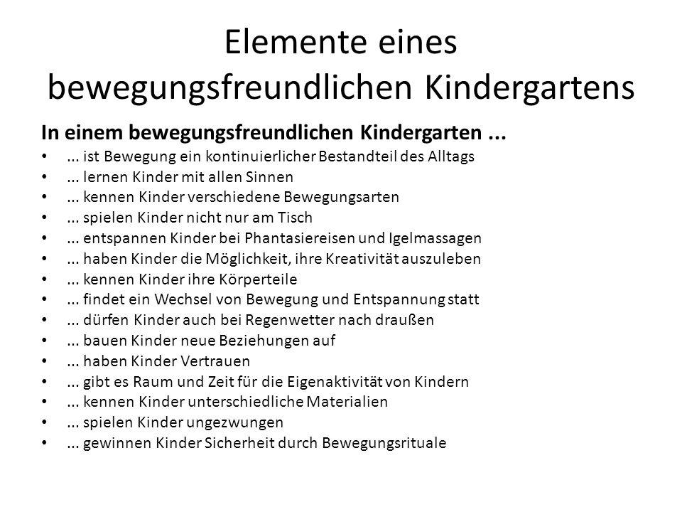 Elemente eines bewegungsfreundlichen Kindergartens In einem bewegungsfreundlichen Kindergarten...... ist Bewegung ein kontinuierlicher Bestandteil des