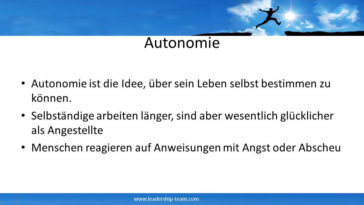 www.leadership-team.com Autonomie Autonomie ist die Idee, über sein Leben selbst bestimmen zu können. Selbständige arbeiten länger, sind aber wesentli