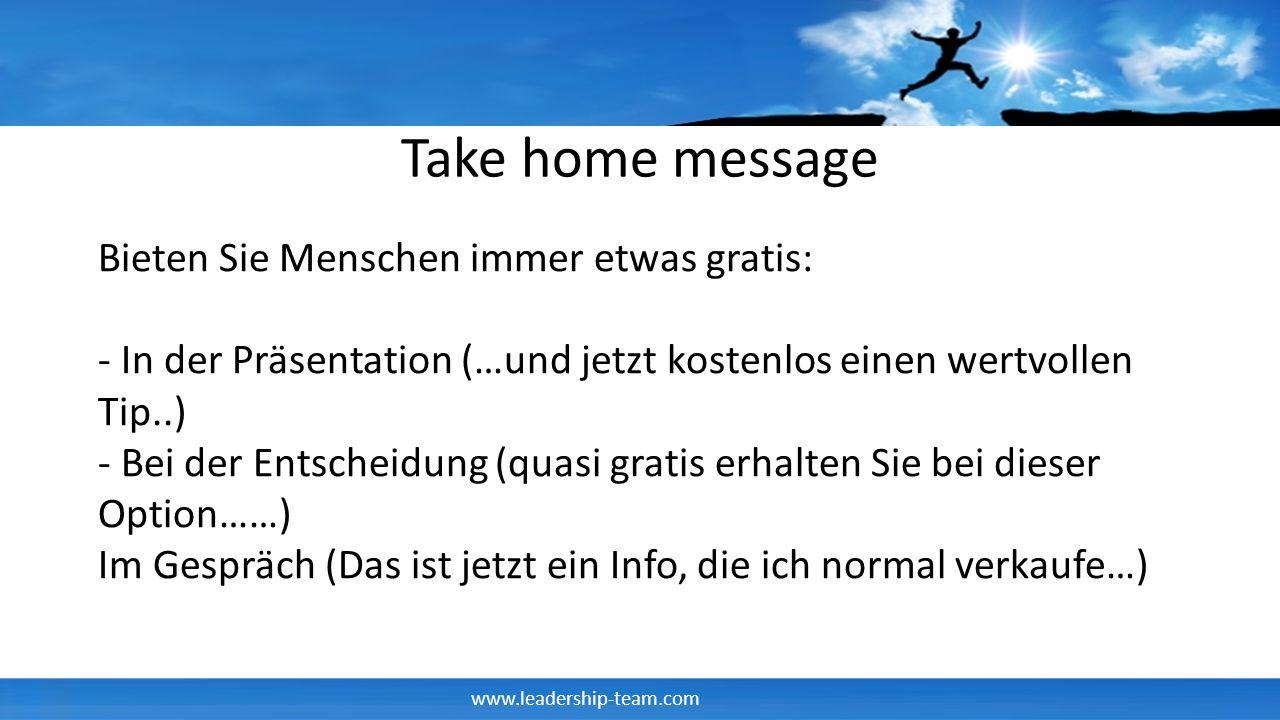 www.leadership-team.com Take home message Bieten Sie Menschen immer etwas gratis: - In der Präsentation (…und jetzt kostenlos einen wertvollen Tip..)