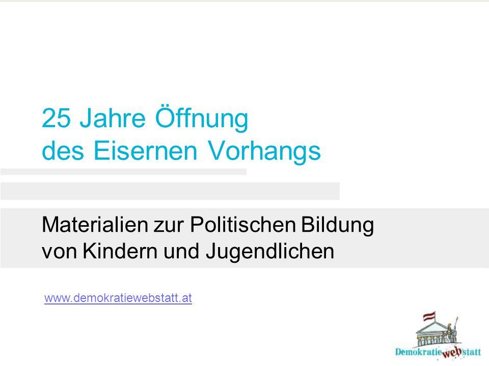 25 Jahre Öffnung des Eisernen Vorhangs Materialien zur Politischen Bildung von Kindern und Jugendlichen www.demokratiewebstatt.at