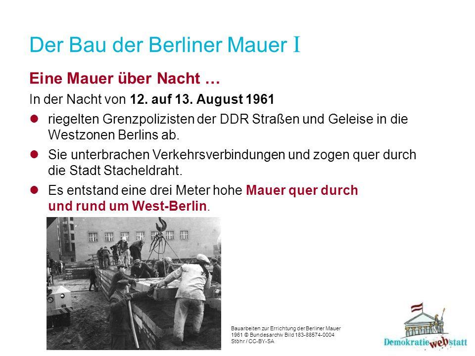 Der Bau der Berliner Mauer I. Eine Mauer über Nacht … In der Nacht von 12. auf 13. August 1961 riegelten Grenzpolizisten der DDR Straßen und Geleise i