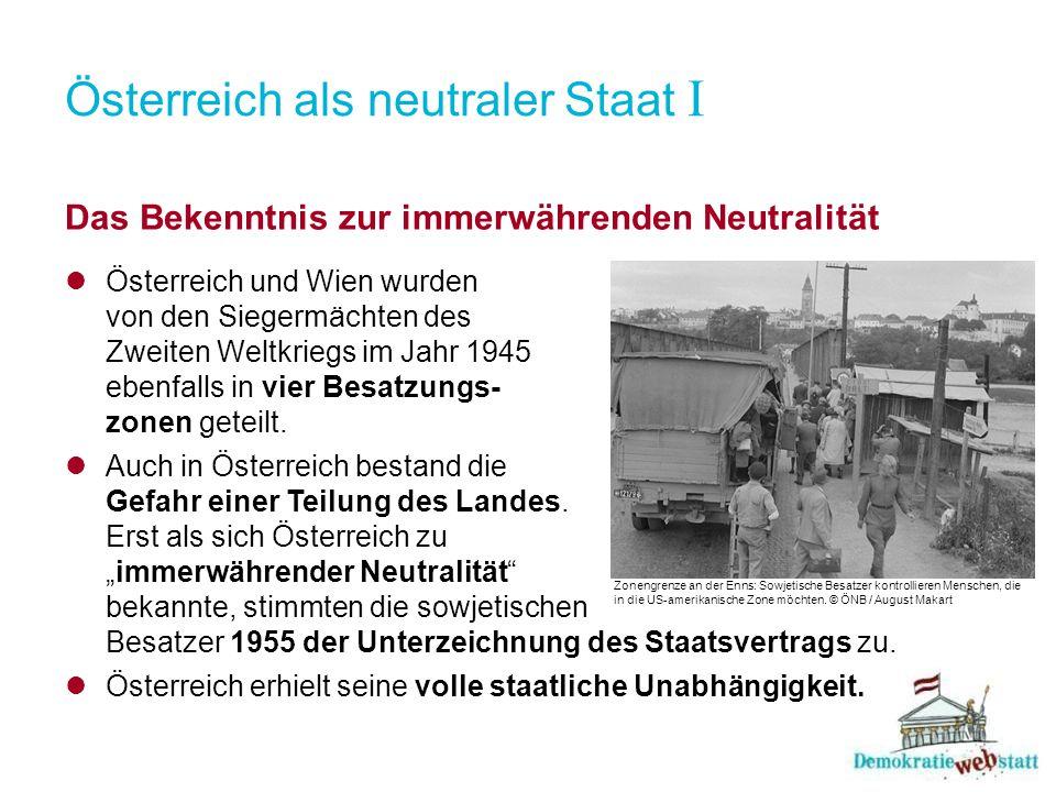 Österreich als neutraler Staat I Das Bekenntnis zur immerwährenden Neutralität Österreich und Wien wurden von den Siegermächten des Zweiten Weltkriegs