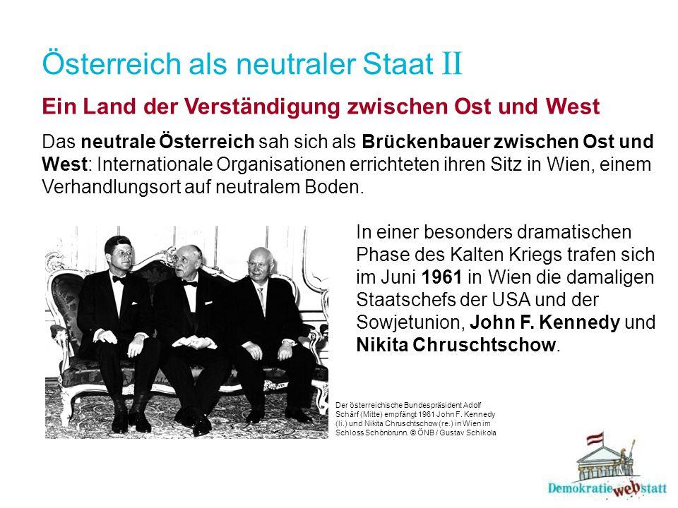 Österreich als neutraler Staat II Ein Land der Verständigung zwischen Ost und West Das neutrale Österreich sah sich als Brückenbauer zwischen Ost und