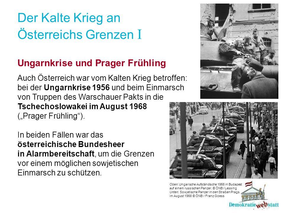 Der Kalte Krieg an Österreichs Grenzen I Ungarnkrise und Prager Frühling Auch Österreich war vom Kalten Krieg betroffen: bei der Ungarnkrise 1956 und