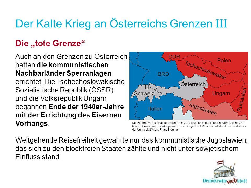 """Der Kalte Krieg an Österreichs Grenzen III Die """"tote Grenze"""" Auch an den Grenzen zu Österreich hatten die kommunistischen Nachbarländer Sperranlagen e"""