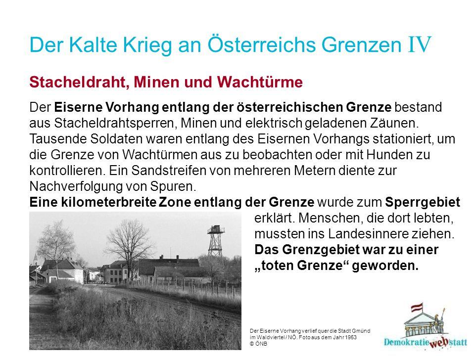 Der Kalte Krieg an Österreichs Grenzen IV Stacheldraht, Minen und Wachtürme Der Eiserne Vorhang entlang der österreichischen Grenze bestand aus Stache