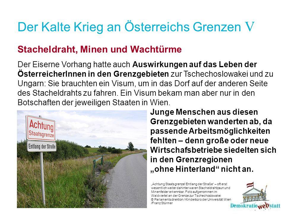Der Kalte Krieg an Österreichs Grenzen V Stacheldraht, Minen und Wachtürme Der Eiserne Vorhang hatte auch Auswirkungen auf das Leben der ÖsterreicherI