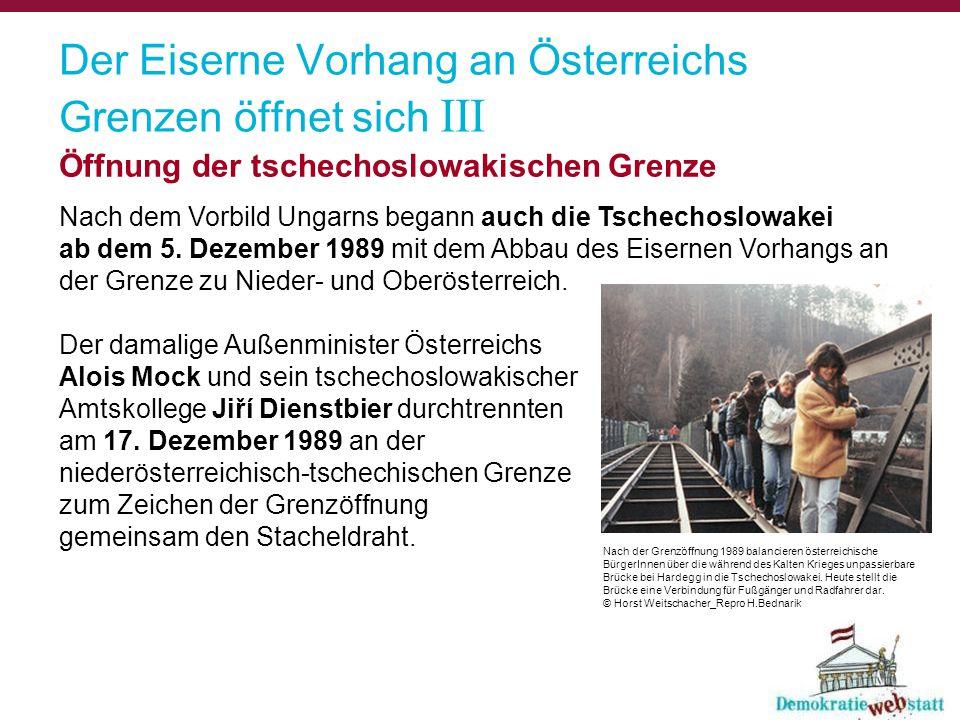 Der Eiserne Vorhang an Österreichs Grenzen öffnet sich III Öffnung der tschechoslowakischen Grenze Nach dem Vorbild Ungarns begann auch die Tschechosl