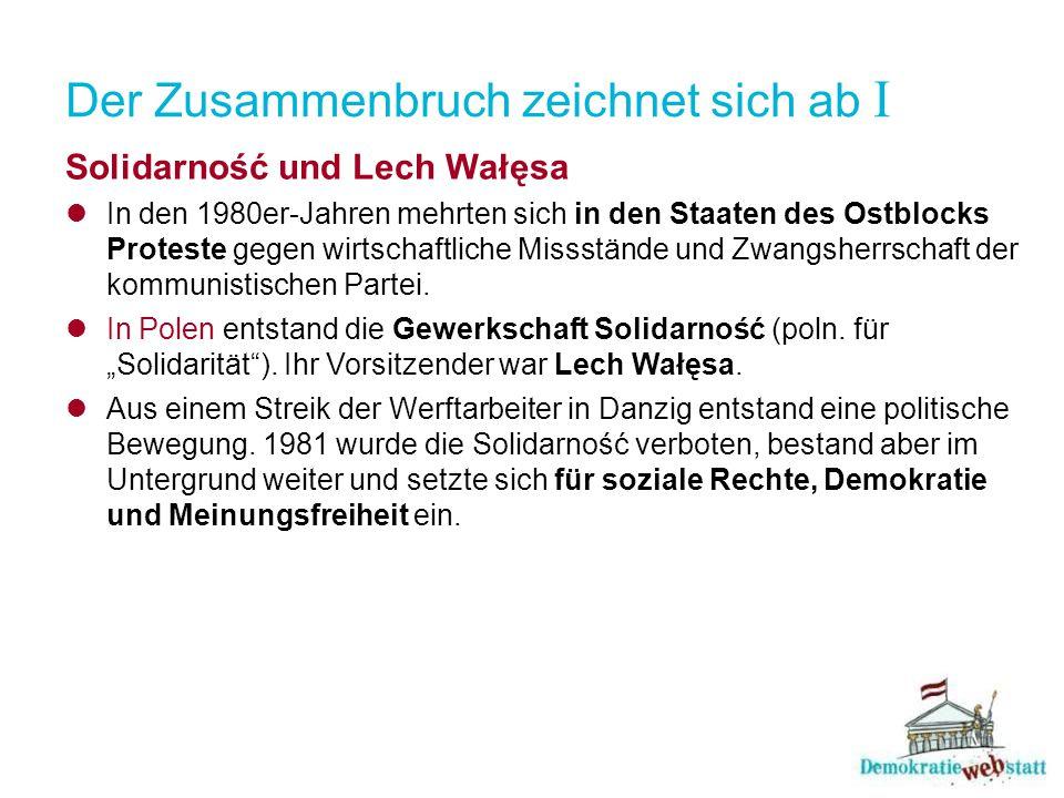 Der Zusammenbruch zeichnet sich ab I Solidarność und Lech Wałęsa In den 1980er-Jahren mehrten sich in den Staaten des Ostblocks Proteste gegen wirtsch
