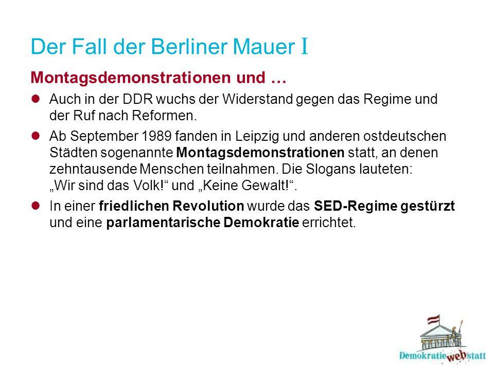 Der Fall der Berliner Mauer I Montagsdemonstrationen und … Auch in der DDR wuchs der Widerstand gegen das Regime und der Ruf nach Reformen. Ab Septemb