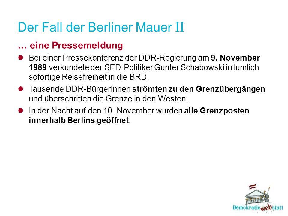 Der Fall der Berliner Mauer II … eine Pressemeldung Bei einer Pressekonferenz der DDR-Regierung am 9. November 1989 verkündete der SED-Politiker Günte