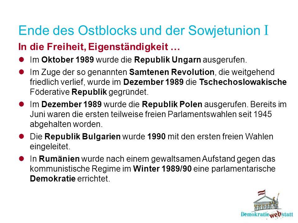 Ende des Ostblocks und der Sowjetunion I In die Freiheit, Eigenständigkeit … Im Oktober 1989 wurde die Republik Ungarn ausgerufen. Im Zuge der so gena