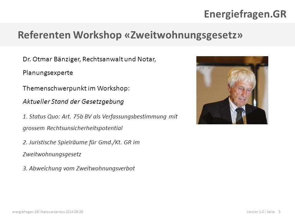 energiefragen.GR I Netzwerkanlass 2014-06-26Version 1-0 | Seite3 Referenten Workshop «Zweitwohnungsgesetz» Energiefragen.GR Dr.