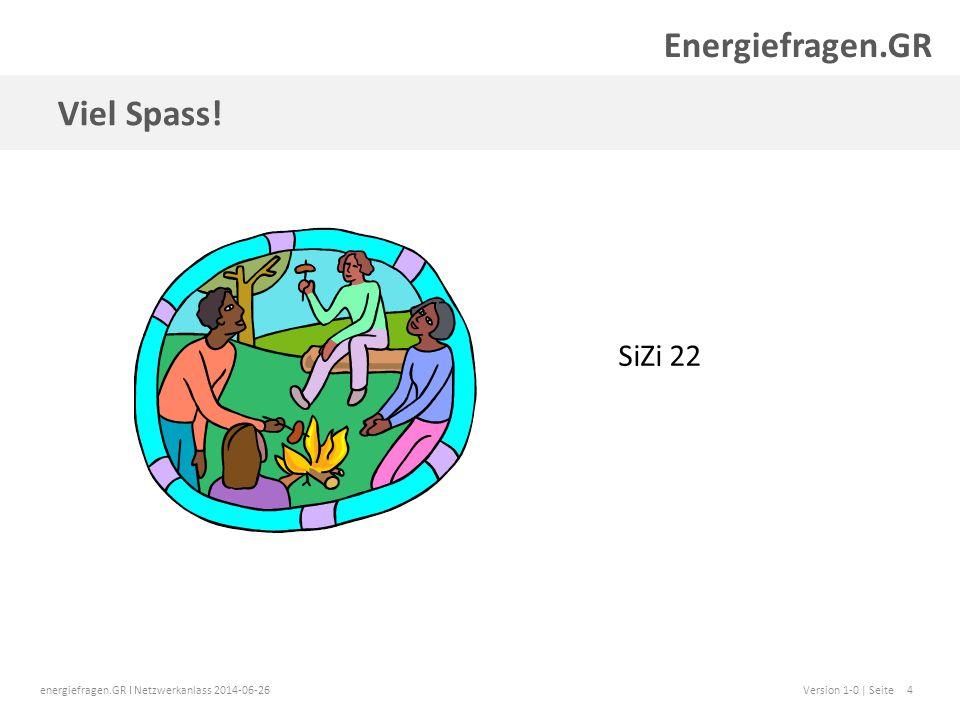 energiefragen.GR I Netzwerkanlass 2014-06-26Version 1-0 | Seite4 Viel Spass.