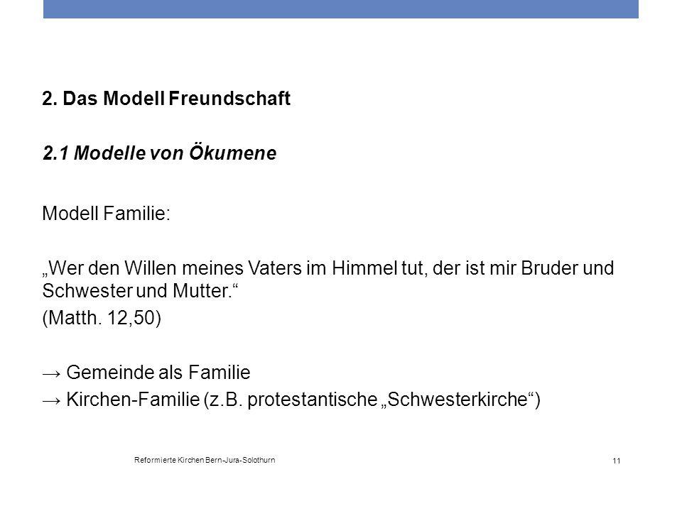 """Reformierte Kirchen Bern-Jura-Solothurn 11 2. Das Modell Freundschaft 2.1 Modelle von Ökumene Modell Familie: """"Wer den Willen meines Vaters im Himmel"""
