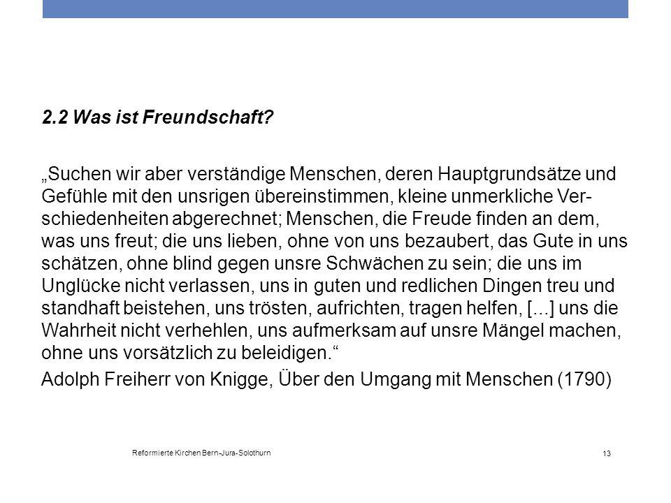 """Reformierte Kirchen Bern-Jura-Solothurn 13 2.2 Was ist Freundschaft? """"Suchen wir aber verständige Menschen, deren Hauptgrundsätze und Gefühle mit den"""