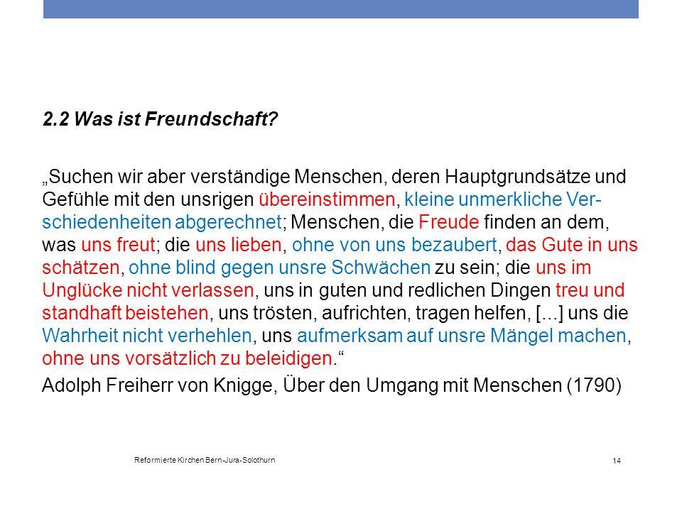 """Reformierte Kirchen Bern-Jura-Solothurn 14 2.2 Was ist Freundschaft? """"Suchen wir aber verständige Menschen, deren Hauptgrundsätze und Gefühle mit den"""