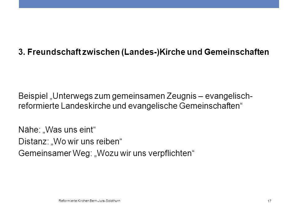 """Reformierte Kirchen Bern-Jura-Solothurn 17 3. Freundschaft zwischen (Landes-)Kirche und Gemeinschaften Beispiel """"Unterwegs zum gemeinsamen Zeugnis – e"""