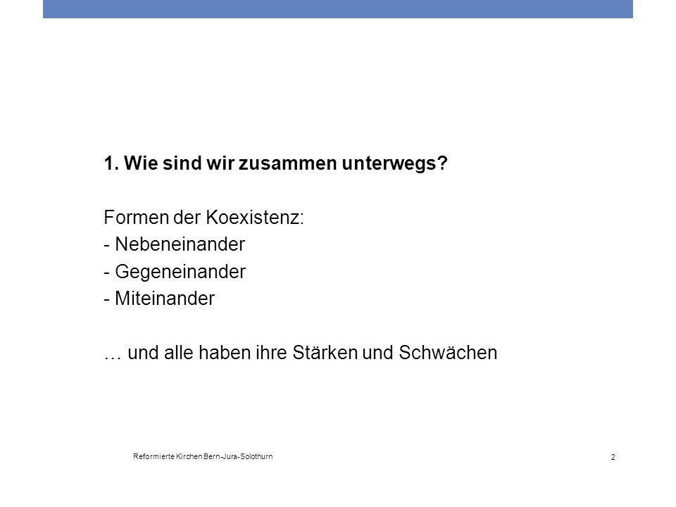 Reformierte Kirchen Bern-Jura-Solothurn 3 Nebeneinander: Schwäche - Wir sind einander gleichgültig - Wir kennen einander nicht - Wir brauchen einander nicht