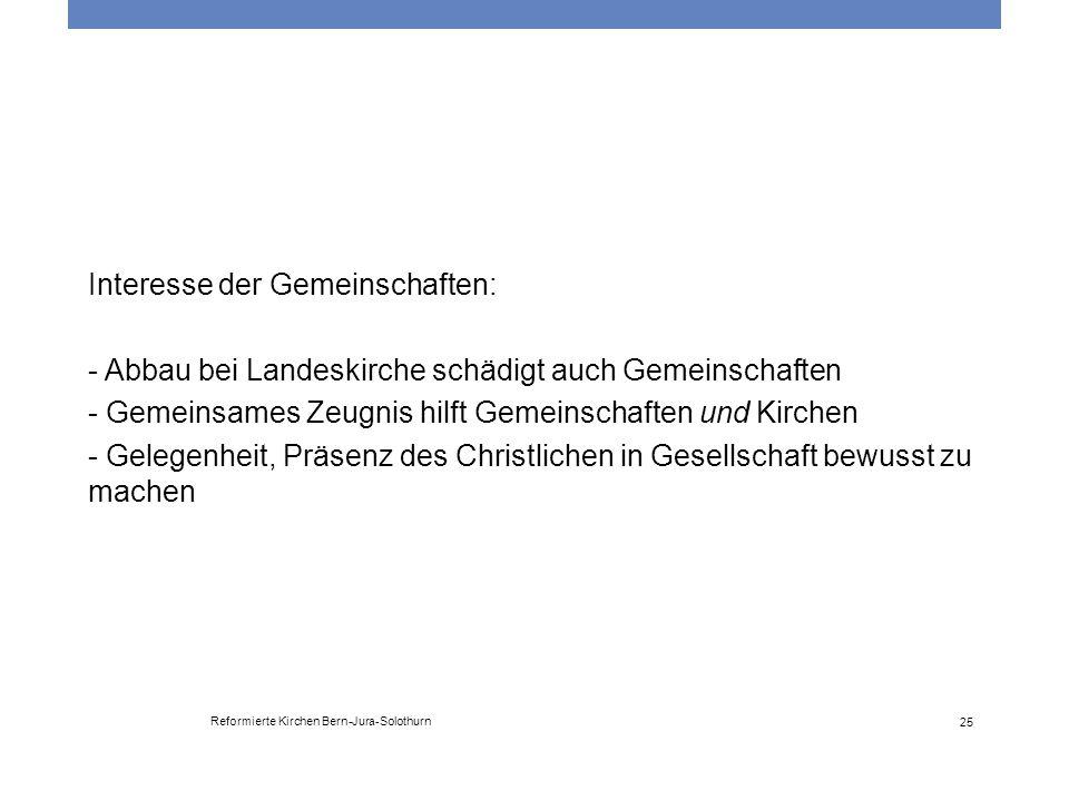 Reformierte Kirchen Bern-Jura-Solothurn 25 Interesse der Gemeinschaften: - Abbau bei Landeskirche schädigt auch Gemeinschaften - Gemeinsames Zeugnis h