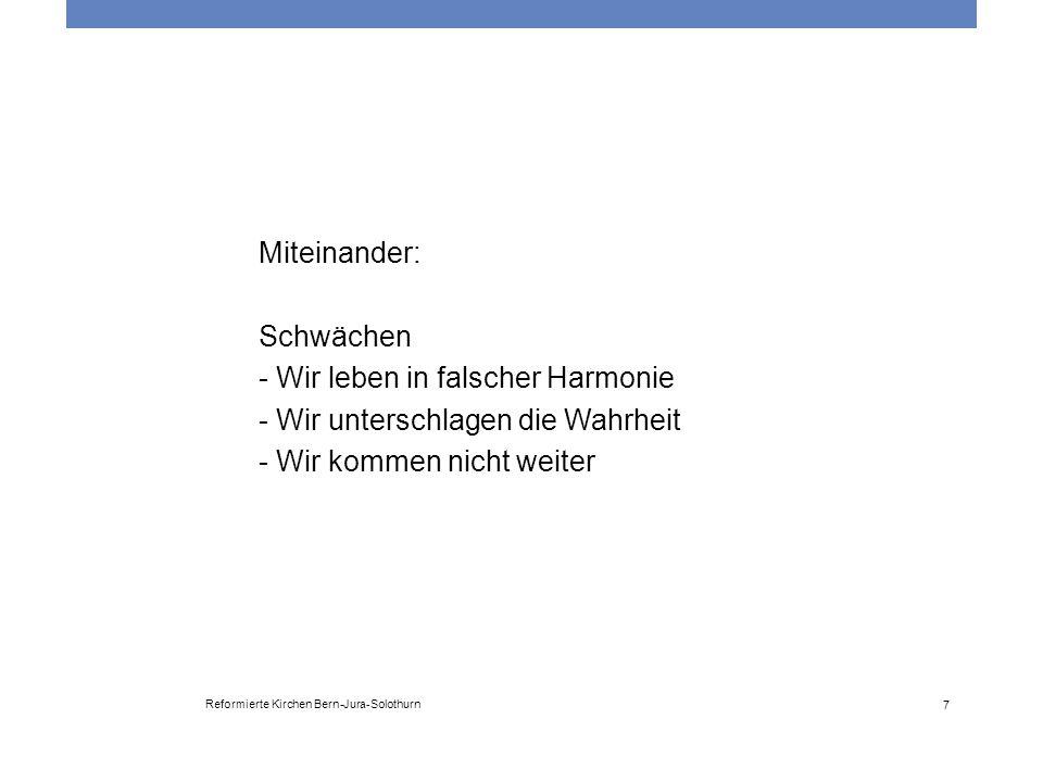 Reformierte Kirchen Bern-Jura-Solothurn 7 Miteinander: Schwächen - Wir leben in falscher Harmonie - Wir unterschlagen die Wahrheit - Wir kommen nicht