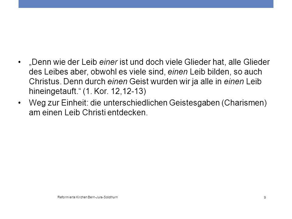 Reformierte Kirchen Bern-Jura-Solothurn 10 Leitfrage auf dem gemeinsamen Weg: Was fehlt uns ohne die andere Kirche/Gemeinschaft.