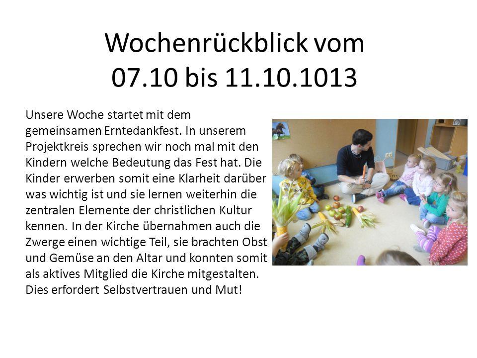 Wochenrückblick vom 07.10 bis 11.10.1013 Unsere Woche startet mit dem gemeinsamen Erntedankfest. In unserem Projektkreis sprechen wir noch mal mit den