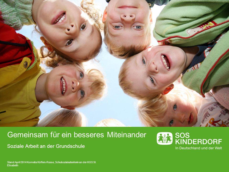Soziale Arbeit an der Grundschule Gemeinsam für ein besseres Miteinander Stand April 2014 Kornelia Köffers-Rosse, Schulsozialarbeiterin an der KGS St.