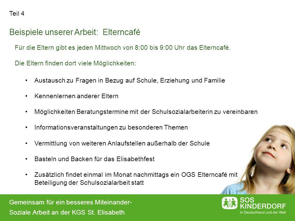 Gemeinsam für ein besseres Miteinander- Soziale Arbeit an der KGS St. Elisabeth Teil 4 Beispiele unserer Arbeit: Elterncafé Austausch zu Fragen in Bez