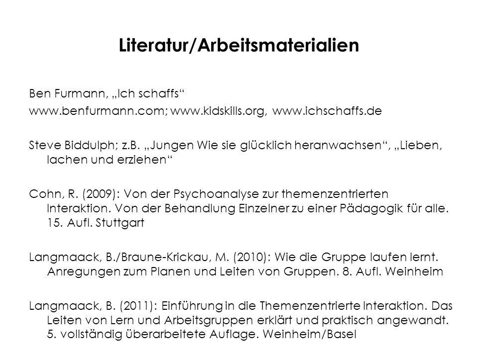 """Literatur/Arbeitsmaterialien Ben Furmann, """"Ich schaffs"""" www.benfurmann.com; www.kidskills.org, www.ichschaffs.de Steve Biddulph; z.B. """"Jungen Wie sie"""