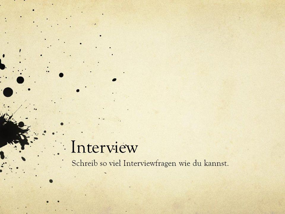 Interview Schreib so viel Interviewfragen wie du kannst.