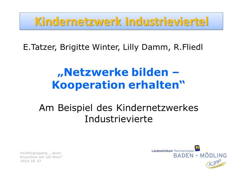 """Kindernetzwerk Industrieviertel E.Tatzer, Brigitte Winter, Lilly Damm, R.Fliedl """"Netzwerke bilden – Kooperation erhalten"""" Am Beispiel des Kindernetzwe"""