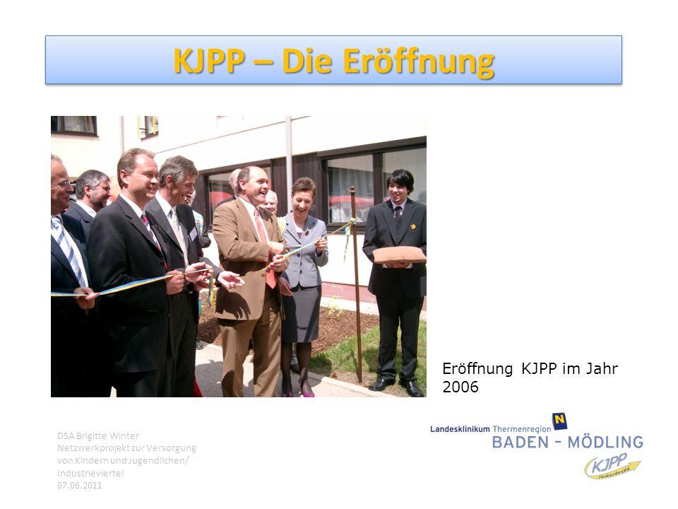 KJPP – Die Eröffnung Eröffnung KJPP im Jahr 2006 DSA Brigitte Winter Netzwerkprojekt zur Versorgung von Kindern und Jugendlichen/ Industrieviertel 07.
