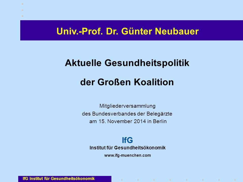 Univ.-Prof. Dr. Günter Neubauer Aktuelle Gesundheitspolitik der Großen Koalition Mitgliederversammlung des Bundesverbandes der Belegärzte am 15. Novem