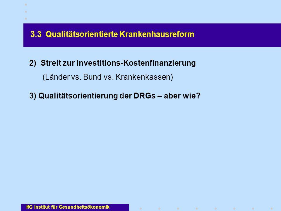 3.3 Qualitätsorientierte Krankenhausreform 2) Streit zur Investitions-Kostenfinanzierung (Länder vs. Bund vs. Krankenkassen) 3) Qualitätsorientierung