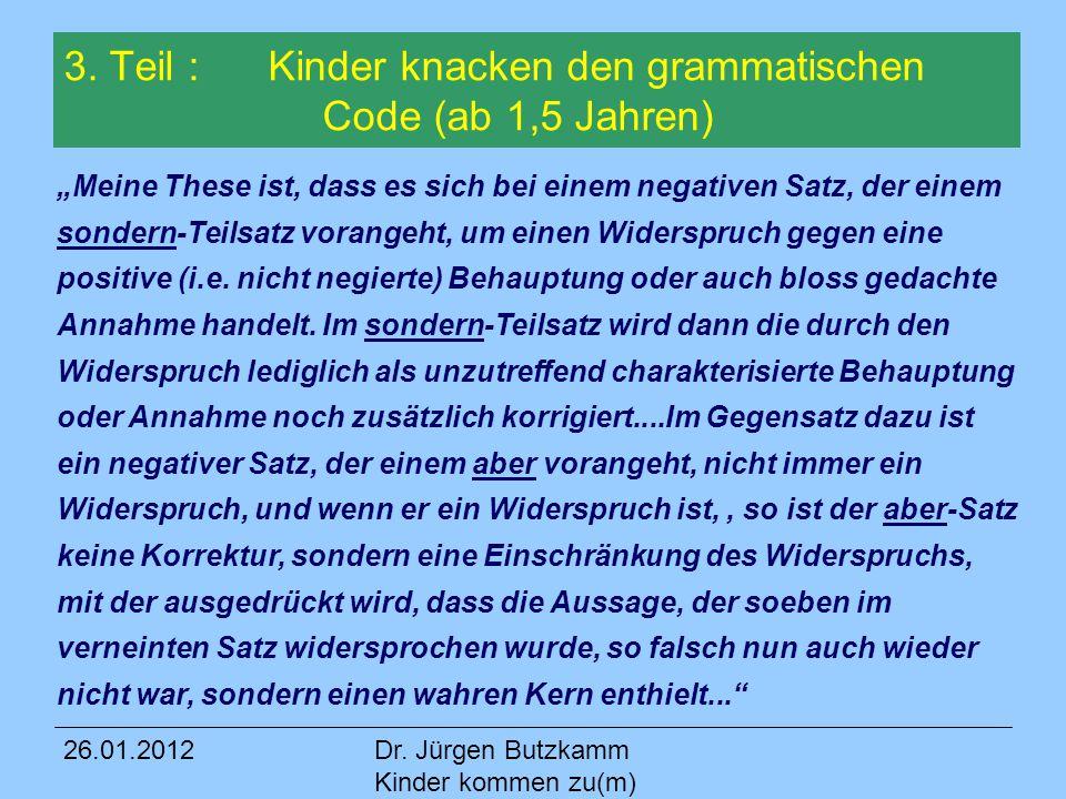 """26.01.2012Dr. Jürgen Butzkamm Kinder kommen zu(m) Wort 3. Teil : Kinder knacken den grammatischen Code (ab 1,5 Jahren) """"Meine These ist, dass es sich"""