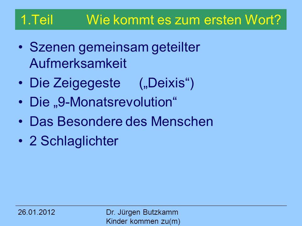 26.01.2012Dr.Jürgen Butzkamm Kinder kommen zu(m) Wort 1.