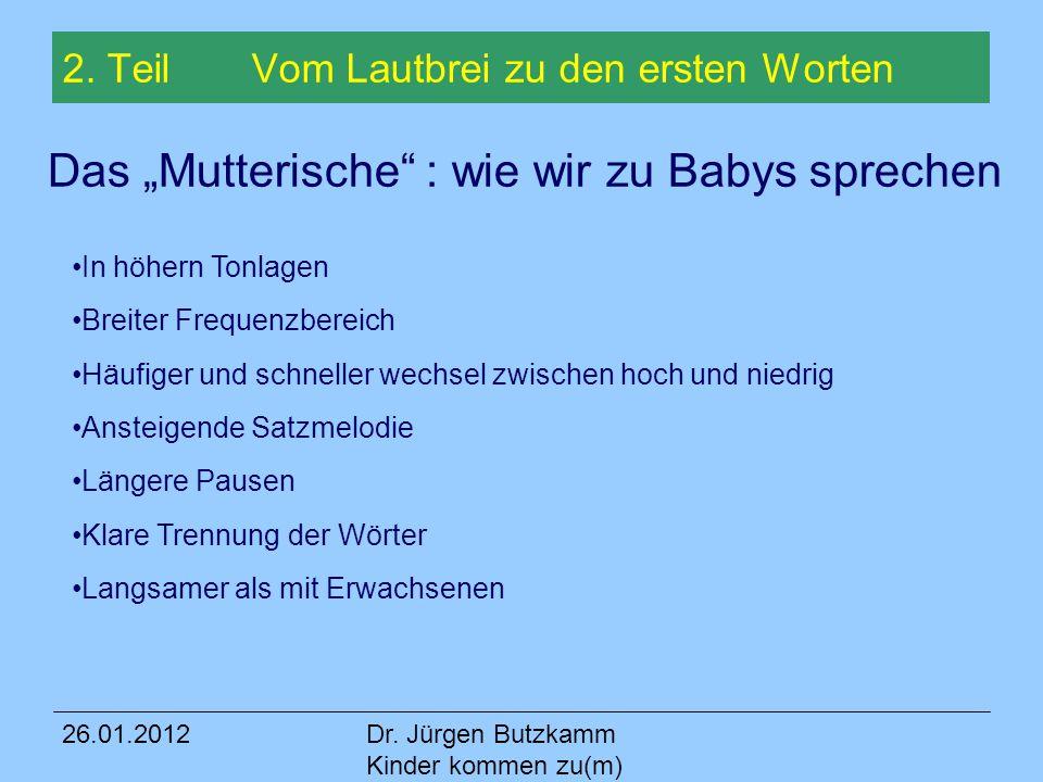 """26.01.2012Dr. Jürgen Butzkamm Kinder kommen zu(m) Wort 2. Teil Vom Lautbrei zu den ersten Worten Das """"Mutterische"""" : wie wir zu Babys sprechen In höhe"""