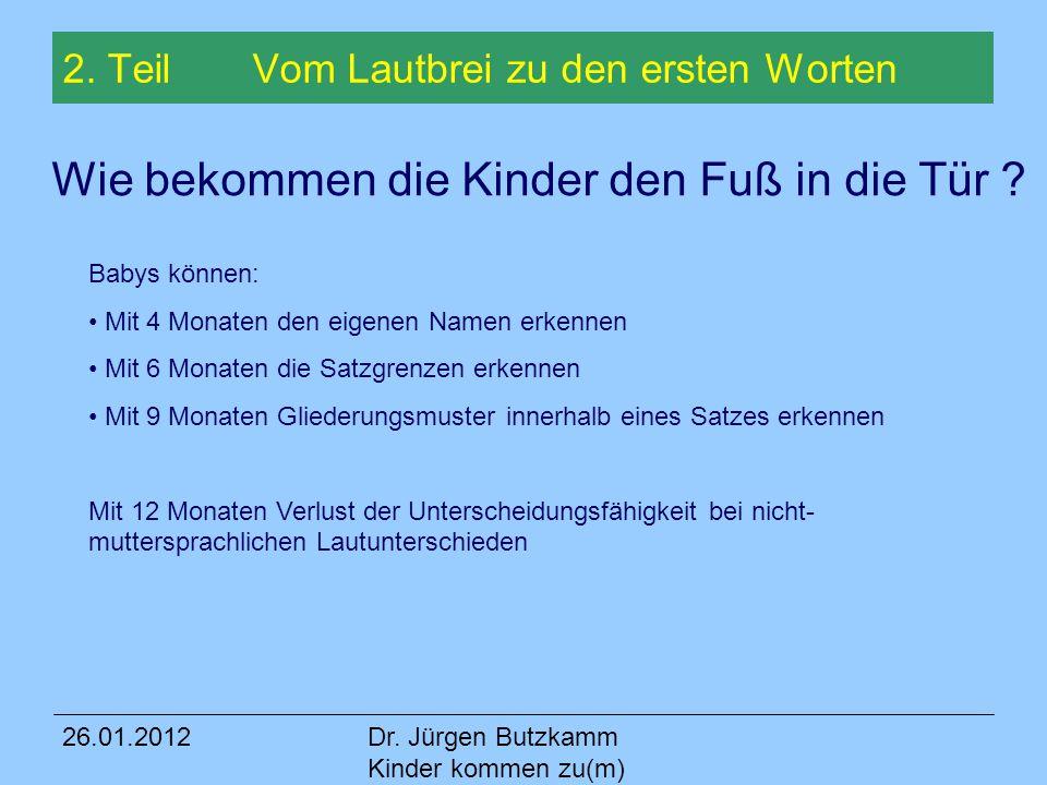 26.01.2012Dr.Jürgen Butzkamm Kinder kommen zu(m) Wort 3.