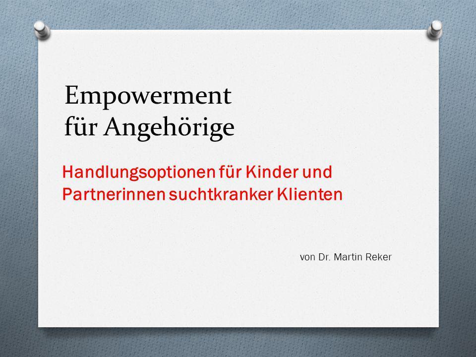 Empowerment für Angehörige Handlungsoptionen für Kinder und Partnerinnen suchtkranker Klienten von Dr. Martin Reker