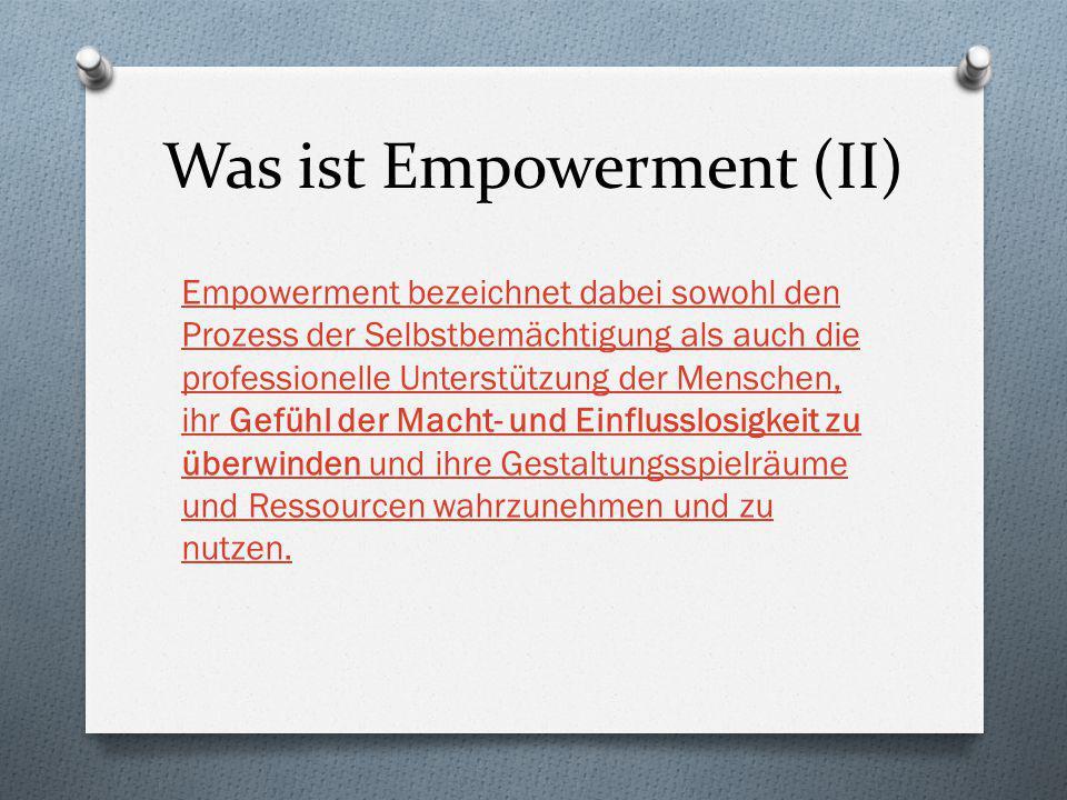 Was ist Empowerment (II) Empowerment bezeichnet dabei sowohl den Prozess der Selbstbemächtigung als auch die professionelle Unterstützung der Menschen